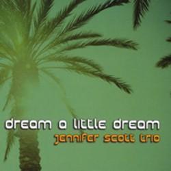 Jennifer Scott - Dream a Little Dream of Me